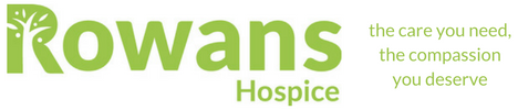 The Rowans Hospice. The care you need, the compassion you deserve